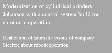 Modernization of cylindrical grinders Johanson with a control system build for automatic operation Realization of futuristic visons of company Steeltec about roboticoperation